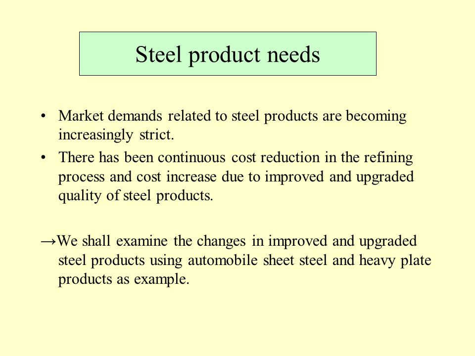 Steel product needs Market demands related to steel products are becoming increasingly strict.