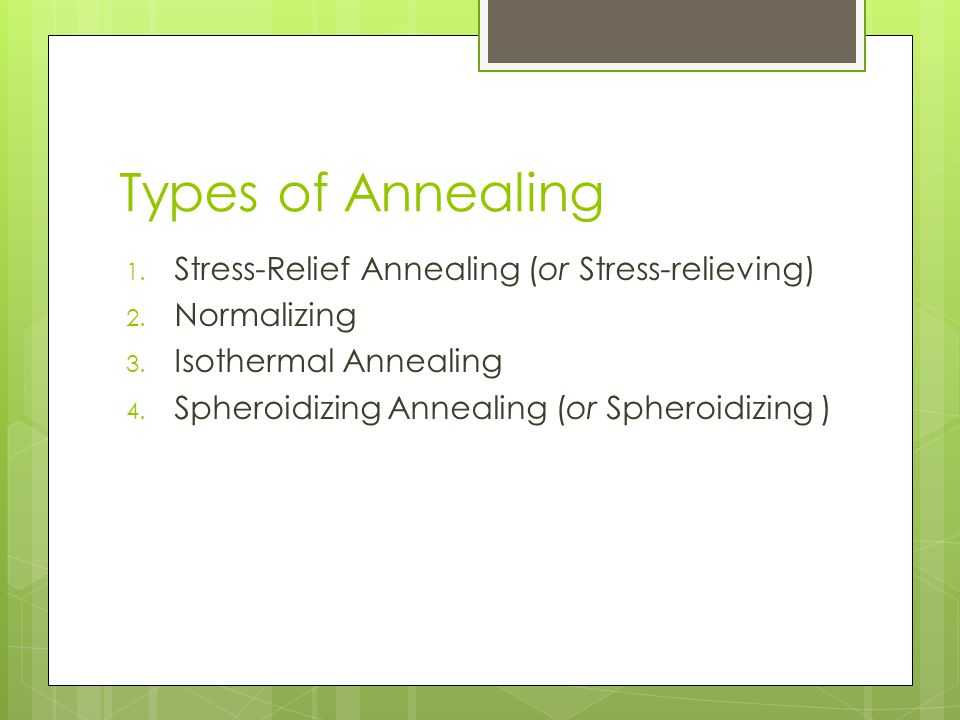 Types of Annealing Stress-Relief Annealing (or Stress-relieving)