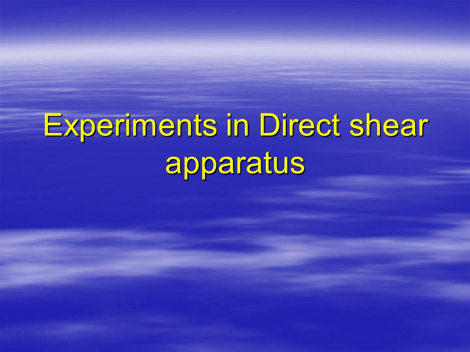 Experiments in Direct shear apparatus