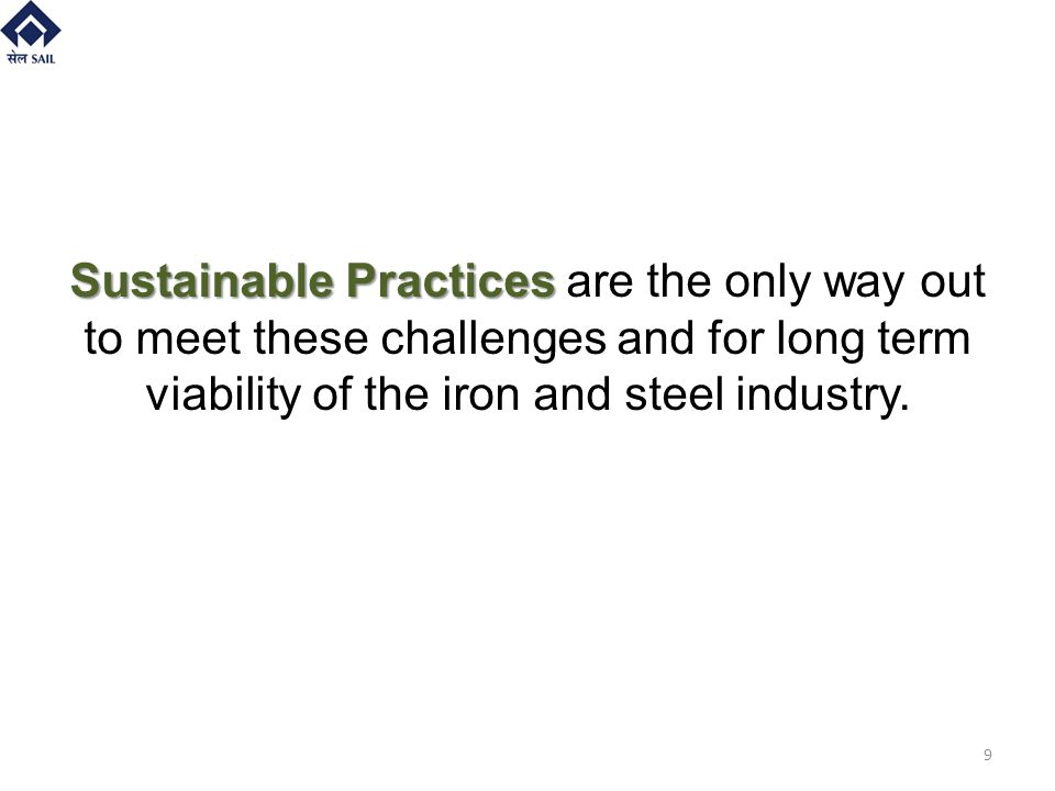 Sustainable Practices are the only way out to meet these challenges and for long term viability of the iron and steel industry.
