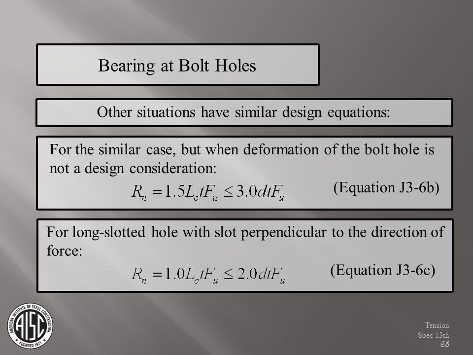 Bearing at Bolt Holes Other situations have similar design equations: