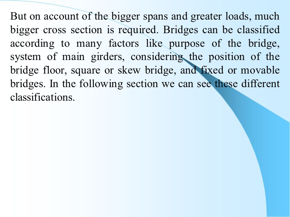 But on account of the bigger spans and greater loads, much bigger cross section is required.