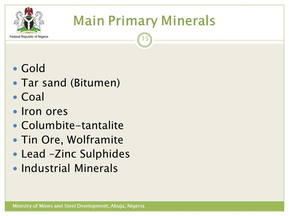 Main Primary Minerals Gold Tar sand (Bitumen) Coal Iron ores