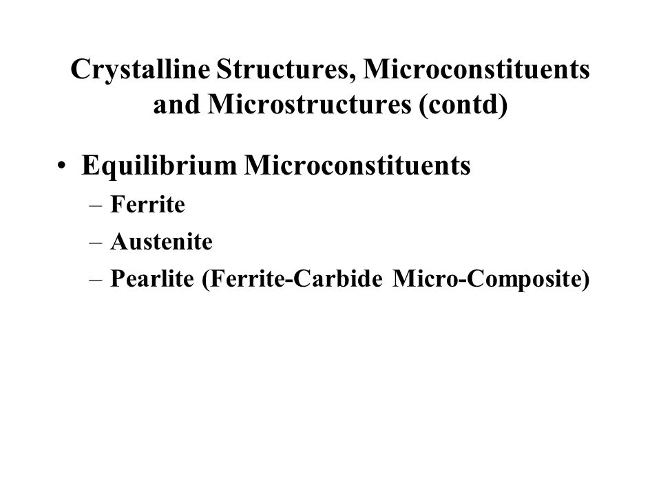 Crystalline Structures, Microconstituents and Microstructures (contd)