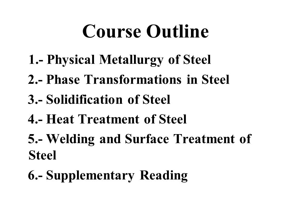 Course Outline 1.- Physical Metallurgy of Steel