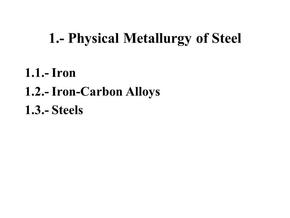 1.- Physical Metallurgy of Steel