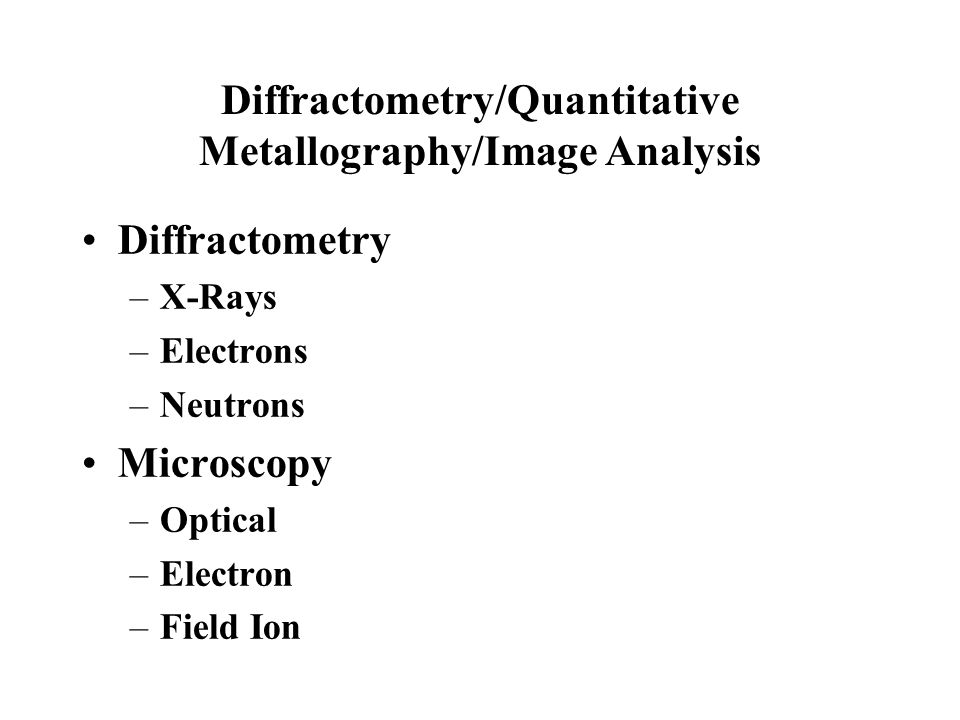 Diffractometry/Quantitative Metallography/Image Analysis