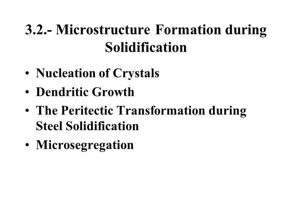 3.2.- Microstructure Formation during Solidification
