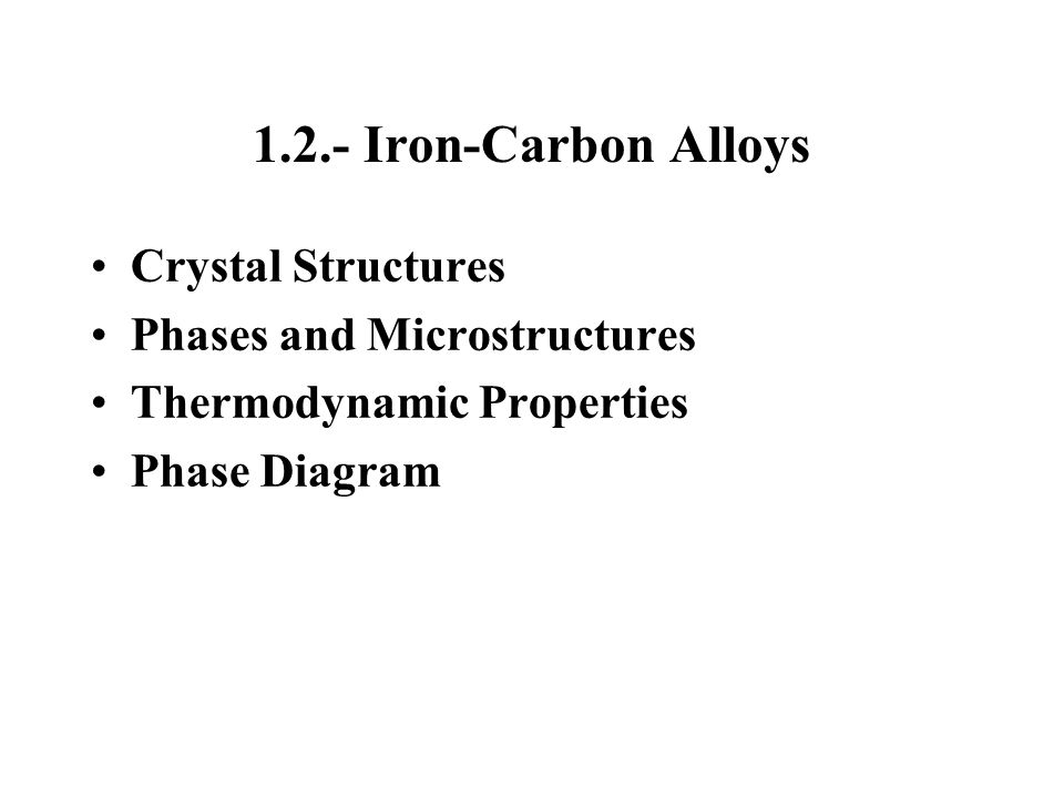 1.2.- Iron-Carbon Alloys Crystal Structures Phases and Microstructures