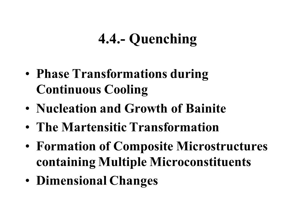 4.4.- Quenching Phase Transformations during Continuous Cooling