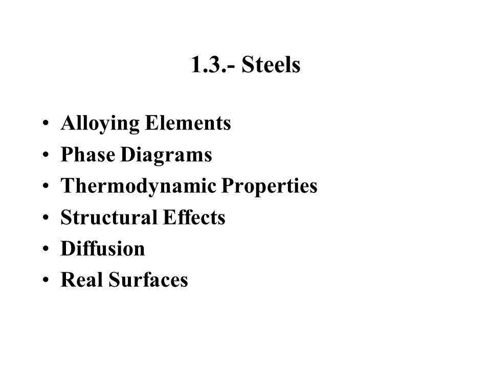 1.3.- Steels Alloying Elements Phase Diagrams Thermodynamic Properties