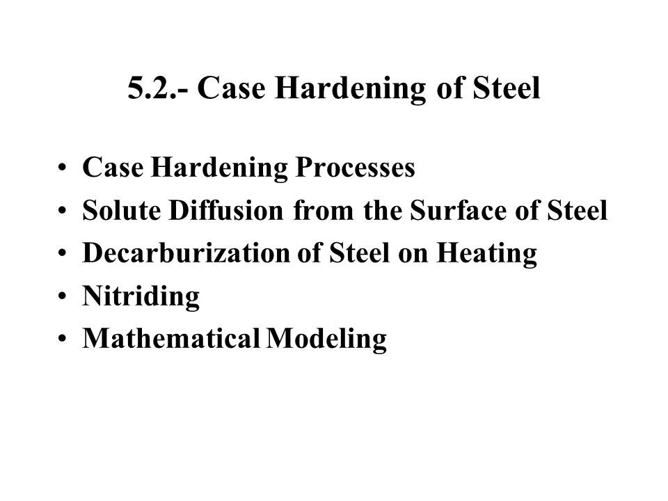 5.2.- Case Hardening of Steel