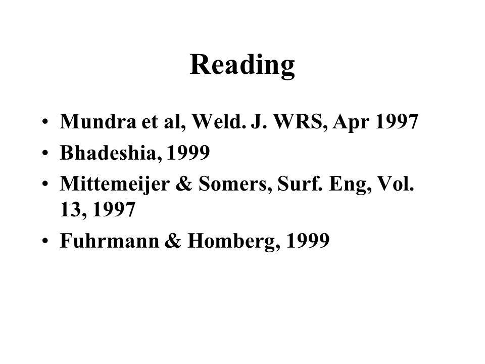 Reading Mundra et al, Weld. J. WRS, Apr 1997 Bhadeshia, 1999