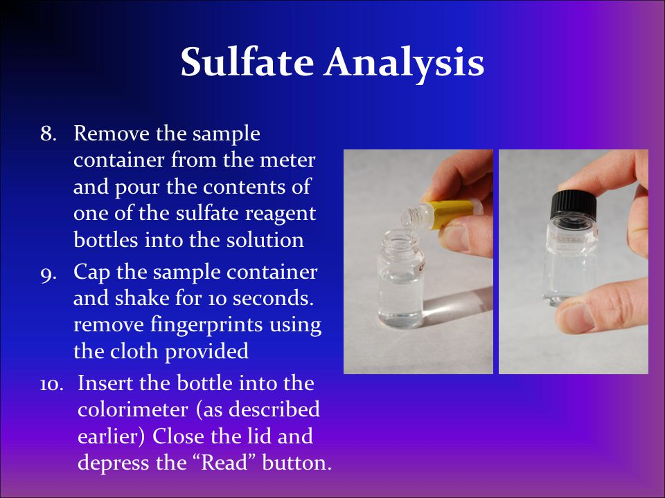 Sulfate Analysis Remove the sample container from the meter and pour the contents of one of the sulfate reagent bottles into the solution.