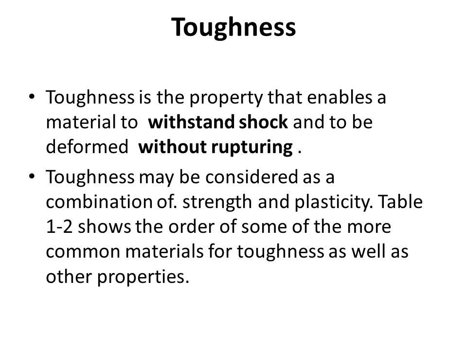 Toughness Toughness is the property that enables a material to withstand shock and to be deformed without rupturing .
