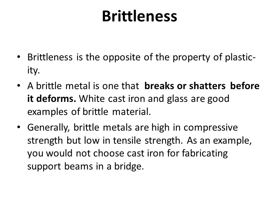 Brittleness Brittleness is the opposite of the property of plasticity.