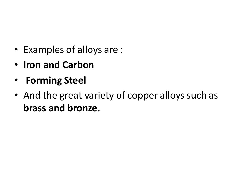 Examples of alloys are :