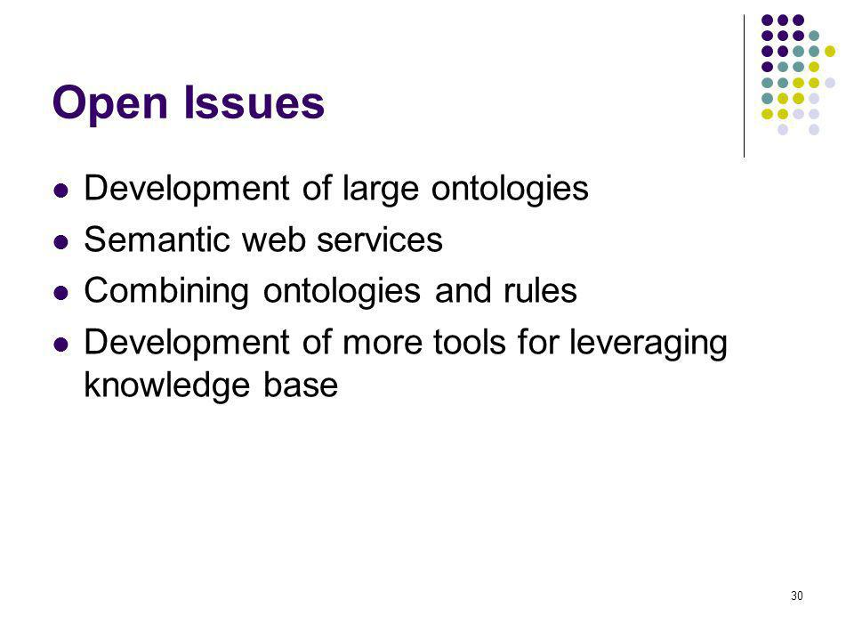 Open Issues Development of large ontologies Semantic web services