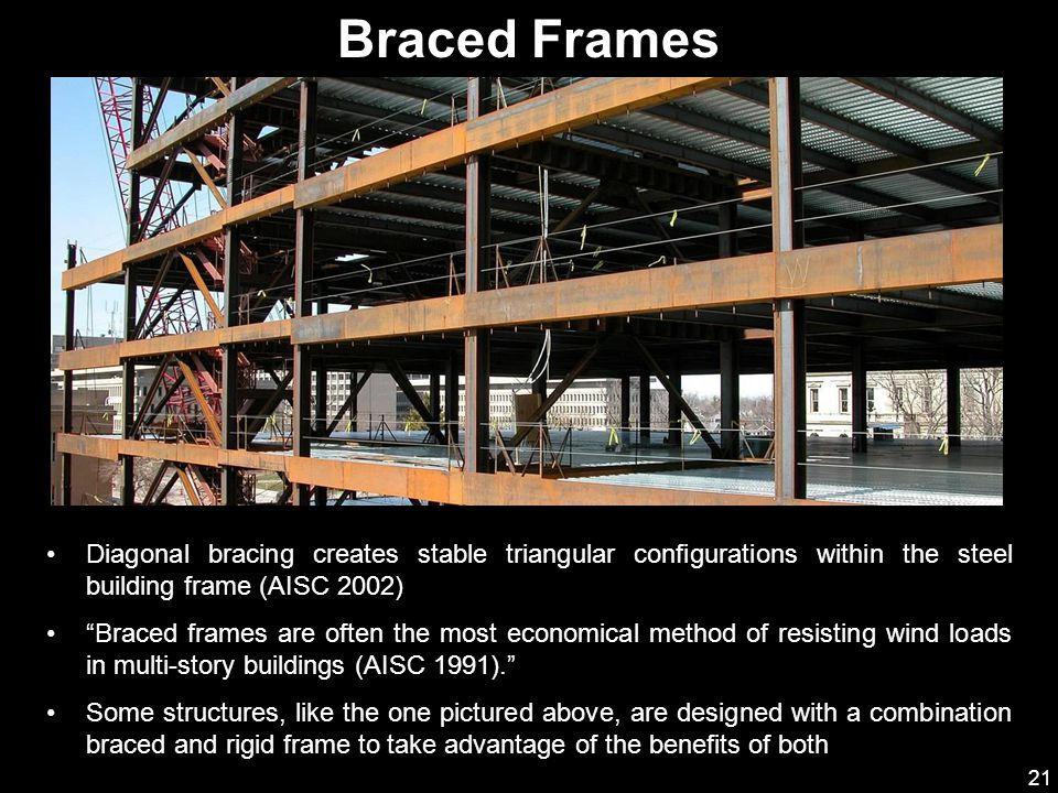 Braced Frames Diagonal bracing creates stable triangular configurations within the steel building frame (AISC 2002)