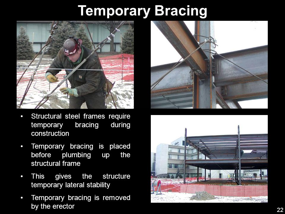 Temporary Bracing Structural steel frames require temporary bracing during construction.