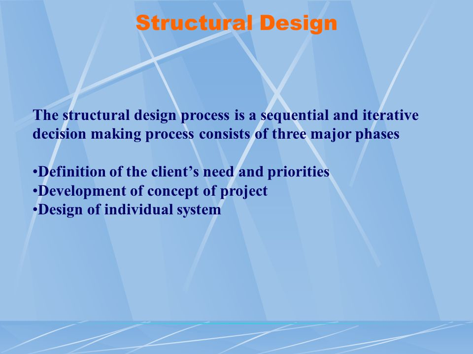 Structural Design The structural design process is a sequential and iterative decision making process consists of three major phases.