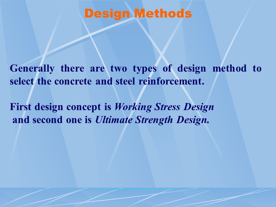 Design Methods Generally there are two types of design method to select the concrete and steel reinforcement.