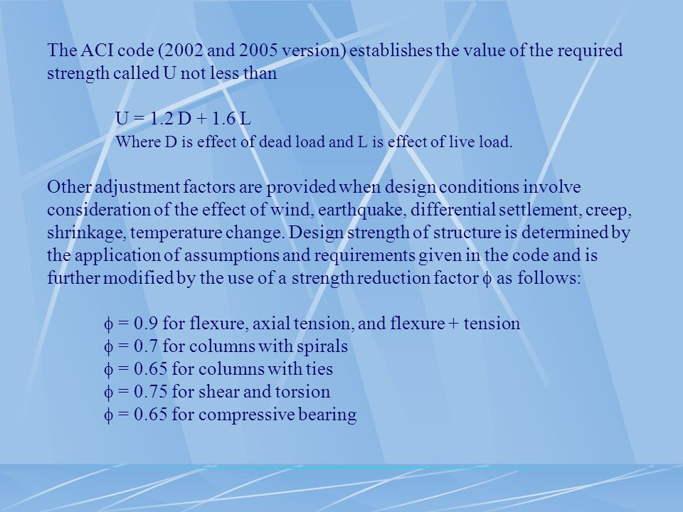 The ACI code (2002 and 2005 version) establishes the value of the required strength called U not less than
