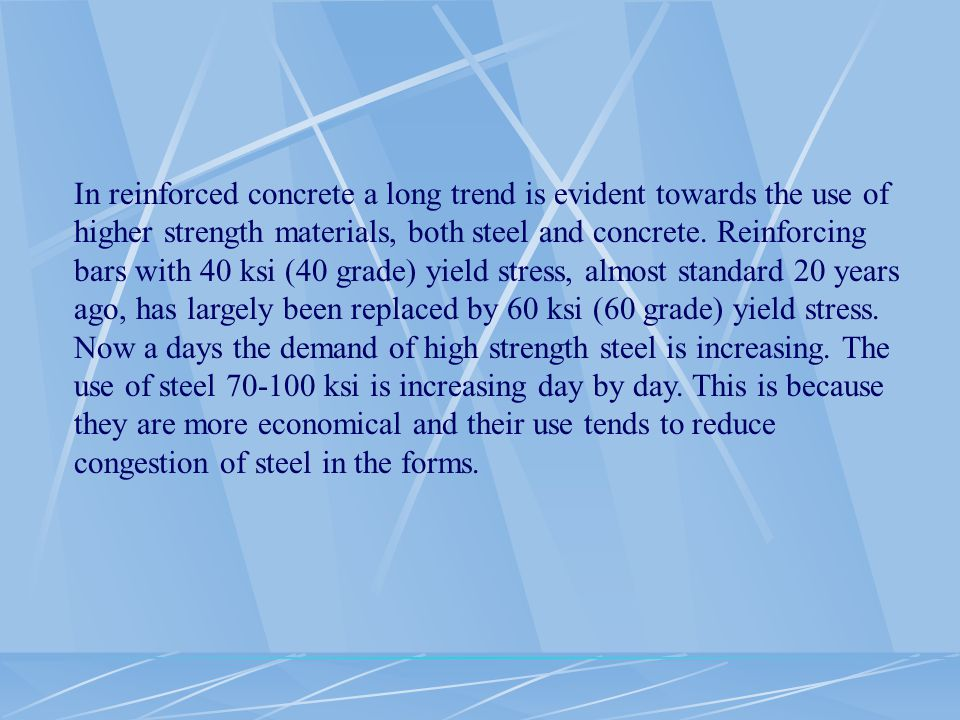 In reinforced concrete a long trend is evident towards the use of higher strength materials, both steel and concrete.