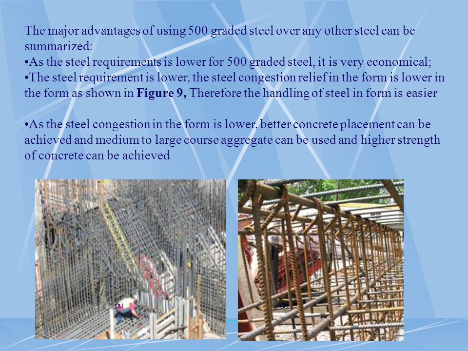 The major advantages of using 500 graded steel over any other steel can be summarized: