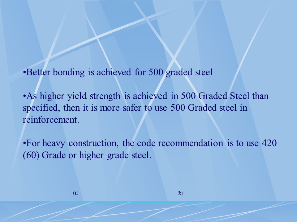 Better bonding is achieved for 500 graded steel