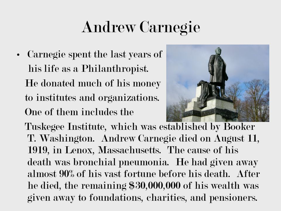 Andrew Carnegie Carnegie spent the last years of