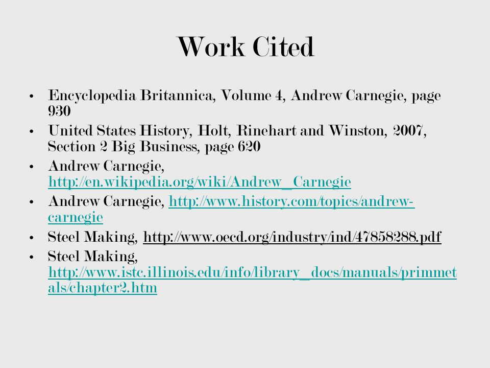 Work Cited Encyclopedia Britannica, Volume 4, Andrew Carnegie, page 930.