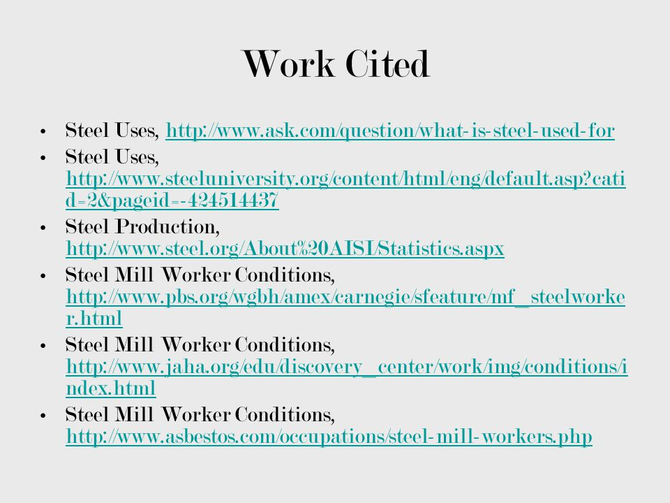 Work Cited Steel Uses, http://www.ask.com/question/what-is-steel-used-for.