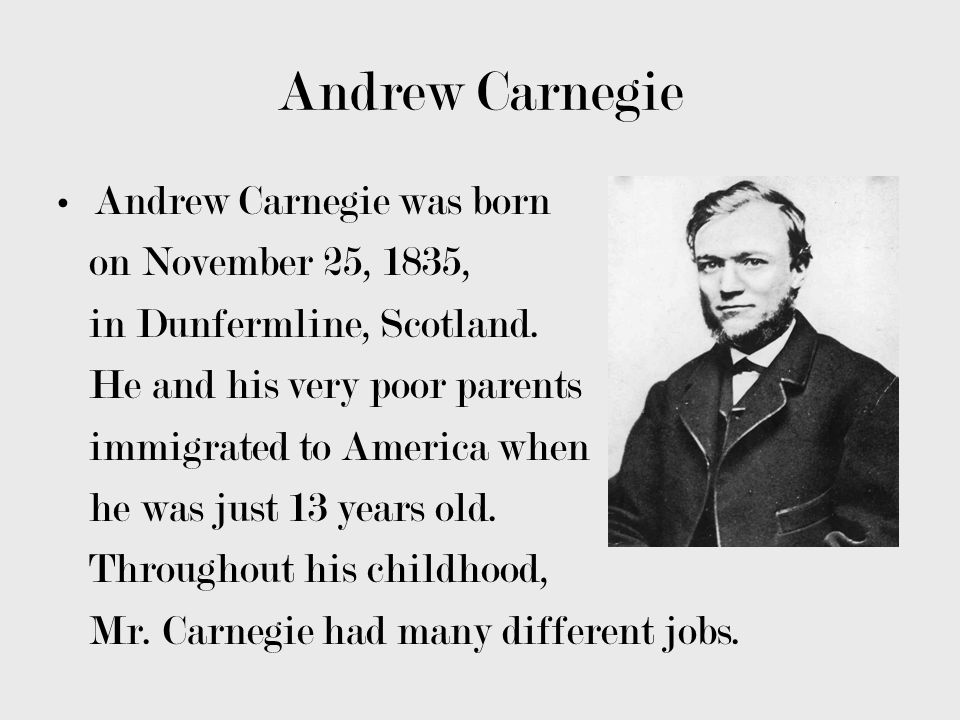 Andrew Carnegie Andrew Carnegie was born on November 25, 1835,