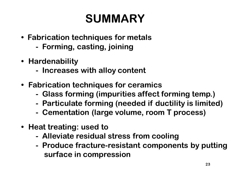 SUMMARY • Fabrication techniques for metals Forming, casting, joining