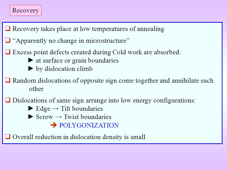 Recovery Recovery takes place at low temperatures of annealing. Apparently no change in microstructure