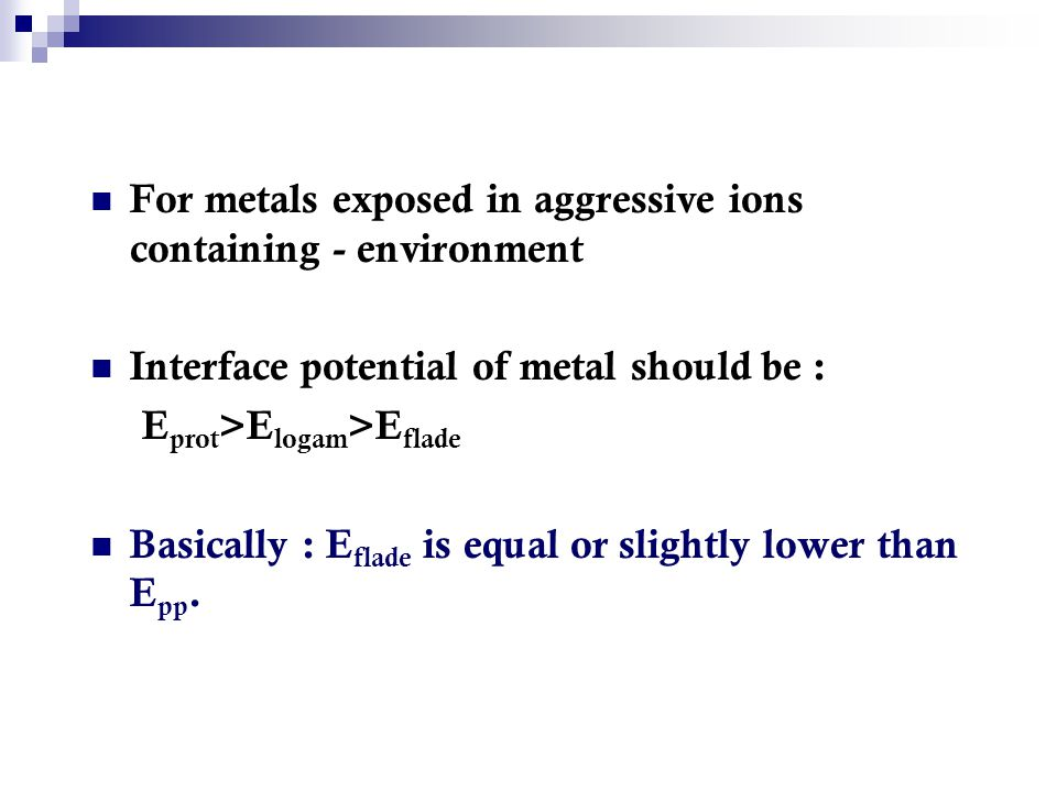 For metals exposed in aggressive ions containing - environment