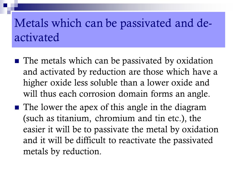 Metals which can be passivated and de-activated