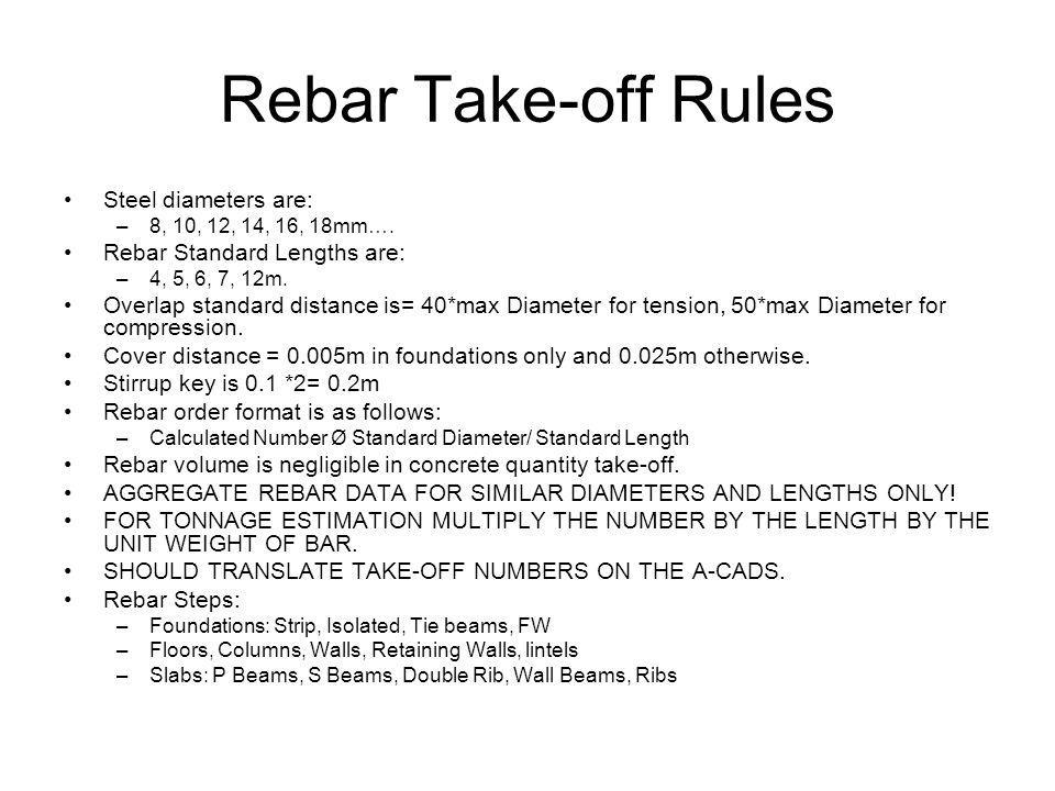 Rebar Take-off Rules Steel diameters are: Rebar Standard Lengths are: