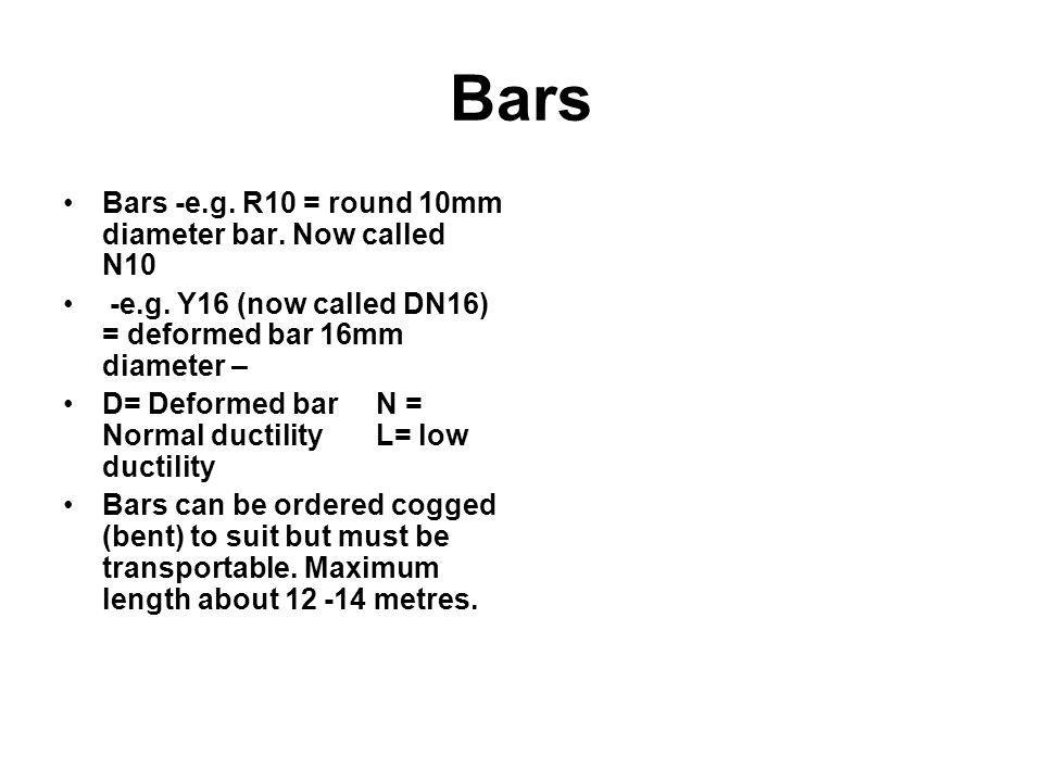 Bars Bars -e.g. R10 = round 10mm diameter bar. Now called N10