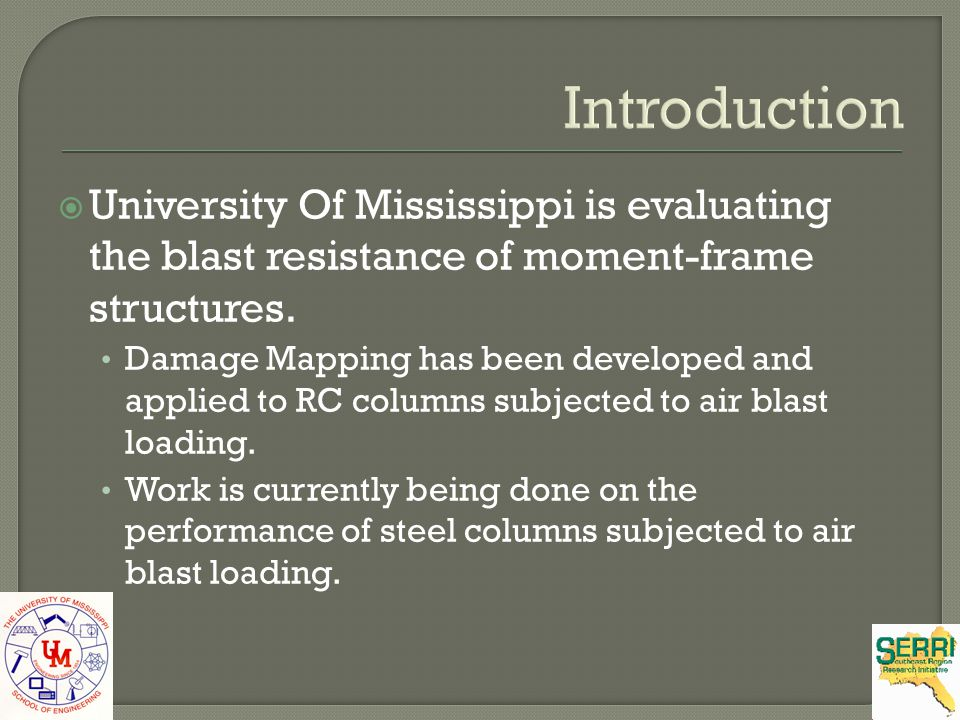 Introduction University Of Mississippi is evaluating the blast resistance of moment-frame structures.