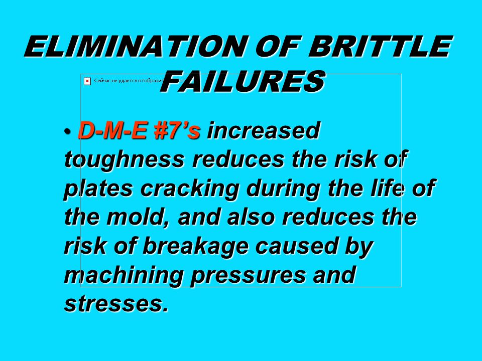 ELIMINATION OF BRITTLE FAILURES