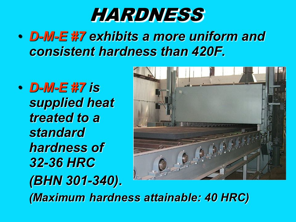 HARDNESS D-M-E #7 exhibits a more uniform and consistent hardness than 420F.