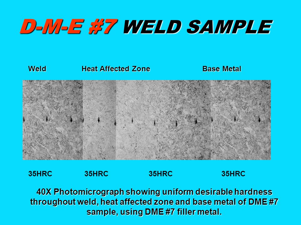 D-M-E #7 WELD SAMPLE Weld Heat Affected Zone Base Metal.