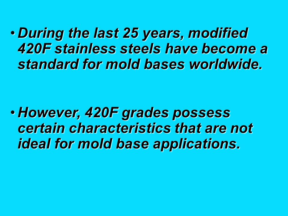 During the last 25 years, modified 420F stainless steels have become a standard for mold bases worldwide.
