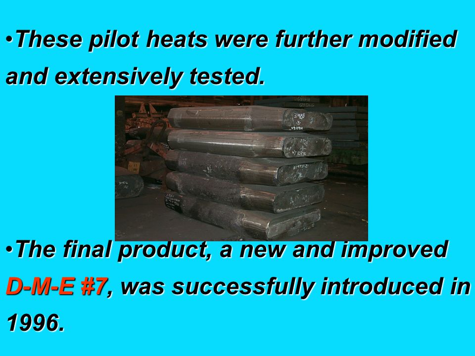 These pilot heats were further modified and extensively tested.