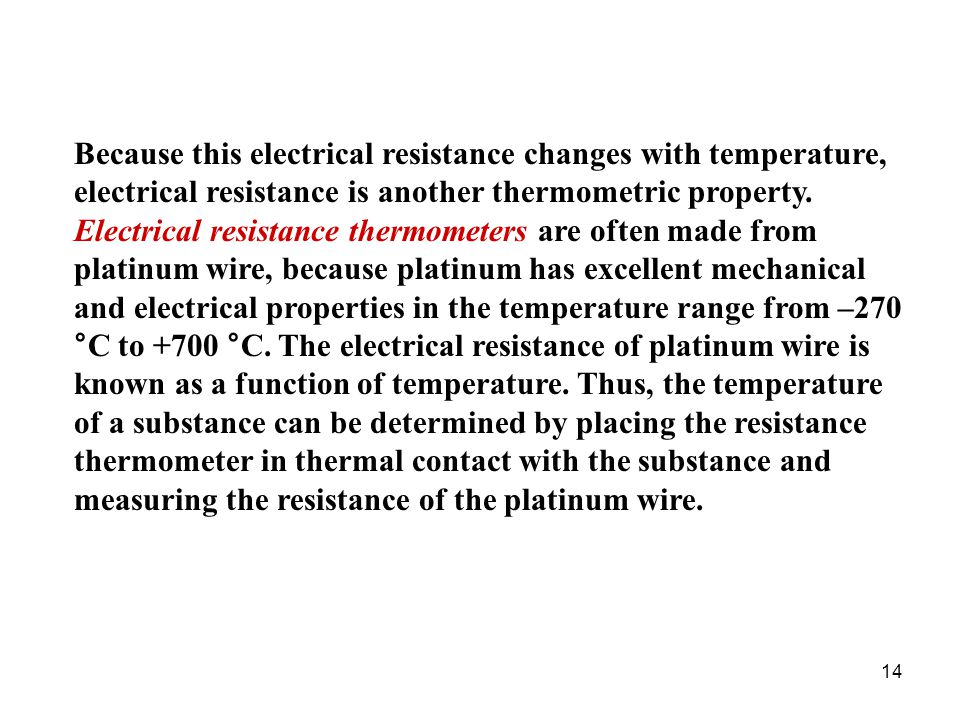 Because this electrical resistance changes with temperature, electrical resistance is another thermometric property.