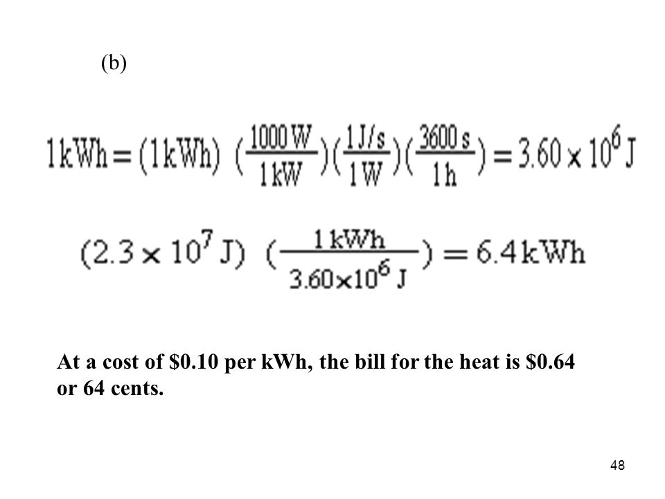 (b) At a cost of $0.10 per kWh, the bill for the heat is $0.64 or 64 cents.