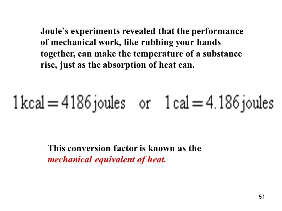 Joule's experiments revealed that the performance of mechanical work, like rubbing your hands together, can make the temperature of a substance rise, just as the absorption of heat can.