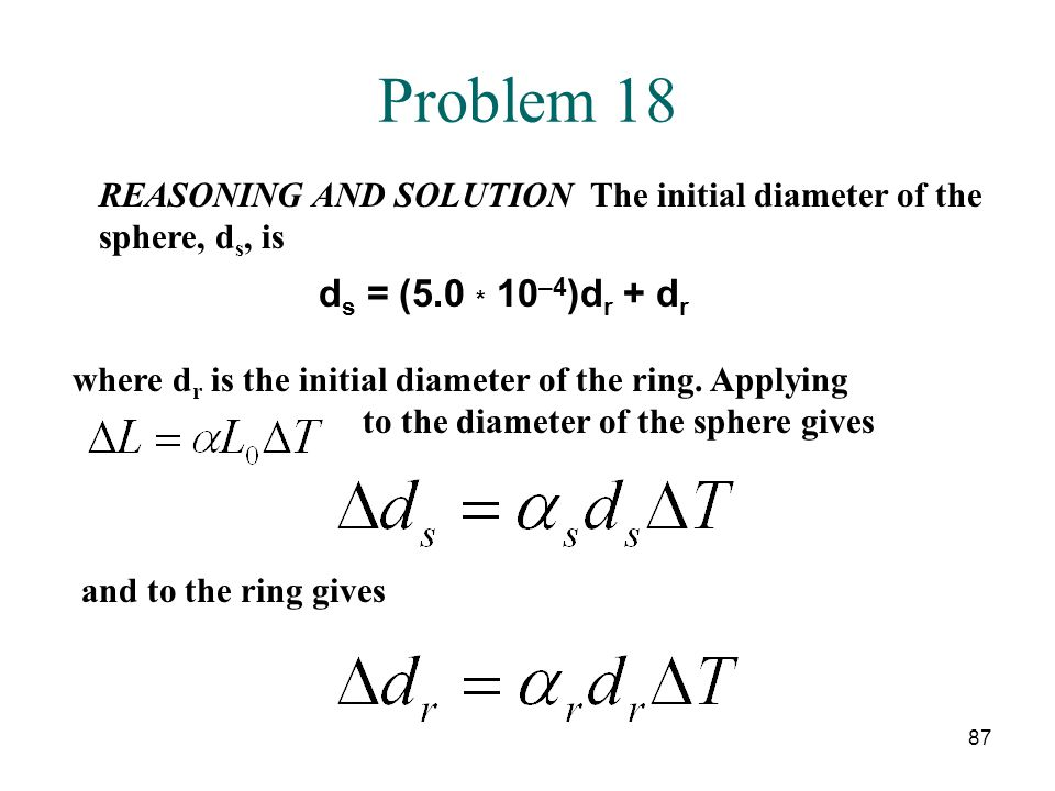 Problem 18 REASONING AND SOLUTION The initial diameter of the sphere, ds, is. ds = (5.0 * 10–4)dr + dr.
